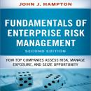 Fudamentals of Enterprise Risk Management: How Top Companies Assess Risk, Manage Exposure, and Seize Opportunity
