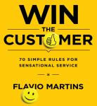 Win the Customer: 70 Simple Rules for Sensational Service, Flavio Martins