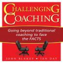 Challenging Coaching: Going beyond traditional coaching to face the FACTS, Ian Day, John Blakey