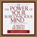Power of Your Subconscious Mind: The Original Classic  (Abridged), Joseph Murphy, Mitch Horowitz