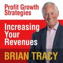 Increasing Your Revenues: Profit Growth Strategies, Brian Tracy