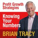 Knowing Your Numbers: Profit Growth Strategies, Brian Tracy