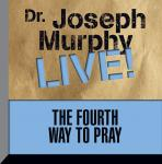 Fourth Way to Pray: Dr. Joseph Murphy LIVE!, Joseph Murphy