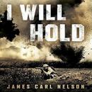 I Will Hold: The Story of USMC Legend Clifton B. Cates From Belleau Wood to Victory in the Great War, James Carl Nelson