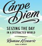 Carpe Diem: Reclaiming Seize the Day in a Distracted World, Roman Krznaric