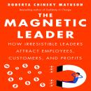 Magnetic Leader: How Irresistible Leaders Attract Employees, Customers, and Profits, Roberta Chinsky Matuson