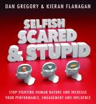 Selfish, Scared and Stupid: Stop Fighting Human Nature And Increase Your Performance, Engagement And Audiobook