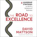 The Road to Excellence: 6 Leadership Strategies to Build a Bulletproof Business Audiobook