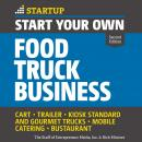 Start Your Own Food Truck Business: Cart, Trailer, Kiosk, Standard and Gourmet Trucks Mobile Caterin Audiobook