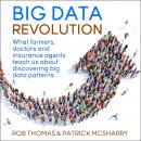 Big Data Revolution: What farmers, doctors and insurance agents teach us about discovering big data  Audiobook