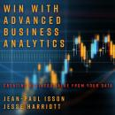 Win with Advanced Business Analytics: Creating Business Value from Your Data Audiobook