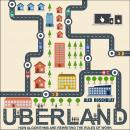 Uberland: How Algorithms Are Rewriting the Rules of Work Audiobook