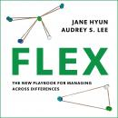 Flex: The New Playbook for Managing Across Differences Audiobook