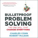 Bulletproof Problem Solving: The One Skill That Changes Everything Audiobook