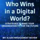 Who Wins in a Digital World?: Strategies to Make Your Organization Fit for the Future Audiobook