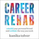 Career Rehab: Rebuild Your Personal Brand and Rethink the Way You Work Audiobook