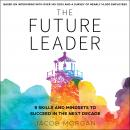 The Future Leader: 9 Skills and Mindsets to Succeed in the Next Decade Audiobook