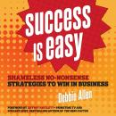 Success is Easy: Shameless, No-nonsense Strategies to Win in Business Audiobook