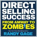 Direct Selling Success: From Amway to Zombies, Randy Gage
