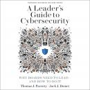A Leader's Guide to Cybersecurity: Why Boards Need to Lead-And How to Do It Audiobook