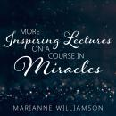 Marianne Williamson: More Inspiring Lectures on a Course in Miracles Volume 3, Marianne Williamson
