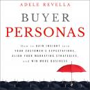 Buyer Personas: How to Gain Insight into your Customer's Expectations, Align your Marketing Strategi Audiobook