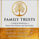 Family Trusts: A Guide for Beneficiaries, Trustees, Trust Protectors, and Trust Creators Audiobook