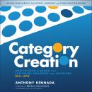 Category Creation: How to Build a Brand that Customers, Employees, and Investors Will Love, Anthony Kennada
