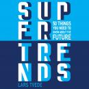 Supertrends: 50 Things You Need to Know About the Future Audiobook