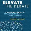 Elevate the Debate: A Multi-layered Approach to Communicating Your Research Audiobook