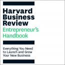 The Harvard Business Review Entrepreneur's Handbook: Everything You Need to Launch and Grow Your New Audiobook