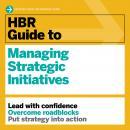 HBR Guide to Managing Strategic Initiatives Audiobook