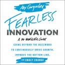 Fearless Innovation: Going Beyond the Buzzword to Continuously Drive Growth, Improve the Bottom Line Audiobook