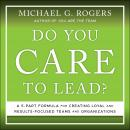 Do You Care to Lead?: A 5 Part Formula for Creating Loyal and Results Focused Teams and Organization Audiobook