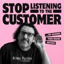 Stop Listening to the Customer: Try Hearing Your Brand Instead Audiobook