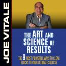 The Art and Science of Results: The 9 Most Powerful Ways to Clear Blocks to Your Ultimate Success Audiobook