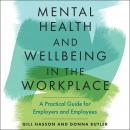 Mental Health and Wellbeing in the Workplace: A Practical Guide for Employers and Employees Audiobook