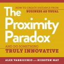 The Proximity Paradox: How to Create Distance from Business as Usual and Do Something Truly Innovati Audiobook