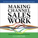 MAKING CHANNEL SALES WORK: Ten Tools to Create a World-Class Third-Party Selling Program Audiobook