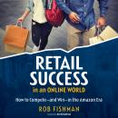 RETAIL SUCCESS IN AN ONLINE WORLD: How to Compete and Win in the Amazon Era Audiobook