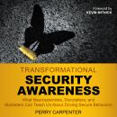 Transformational Security Awareness: What Neuroscientists, Storytellers, and Marketers Can Teach Us  Audiobook