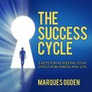 The Success Cycle: 3 Keys for Achieving Your Goals in Business and Life Audiobook