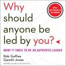 Why Should Anyone Be Led by You?: What It Takes to Be an Authentic Leader Audiobook