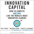 Innovation Capital: How to Compete - and Win - Like the World's Most Innovative Leaders Audiobook