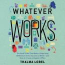 Whatever Works: The Small Cues That Make a Surprising Difference in Our Success at Work - and How to Audiobook