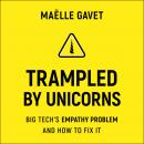 Trampled by Unicorns: Big Tech's Empathy Problem and How to Fix It Audiobook