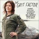 The Grit Factor: Courage, Resilience, and Leadership in the Most Male-Dominated Organization in the  Audiobook