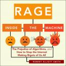 Rage Inside the Machine: The Prejudice of Algorithms, and How to Stop the Internet Making Bigots of  Audiobook
