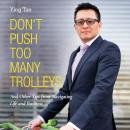 Don't Push Too Many Trolleys: And Other Tips from Navigating Life and Business, Ying Tan