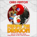 Feeding the Dragon: Inside the Trillion Dollar Dilemma Facing Hollywood, the NBA, & American Business, Chris Fenton